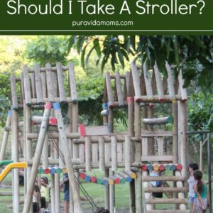 Costa Rica With Kids Should I Take A Stroller