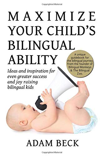 Maximize Your Child's Bilingual Ability: Ideas and inspiration for even greater success and joy raising bilingual kids book cover